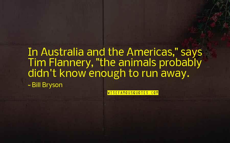 "Motivational Mondays Quotes By Bill Bryson: In Australia and the Americas,"" says Tim Flannery,"