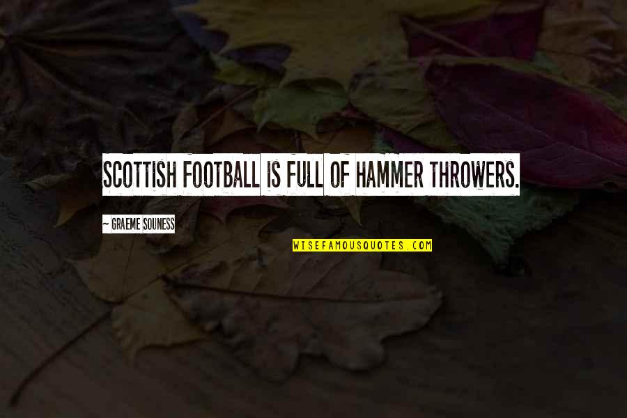 Motivational Mondays Quotes By Graeme Souness: Scottish football is full of hammer throwers.