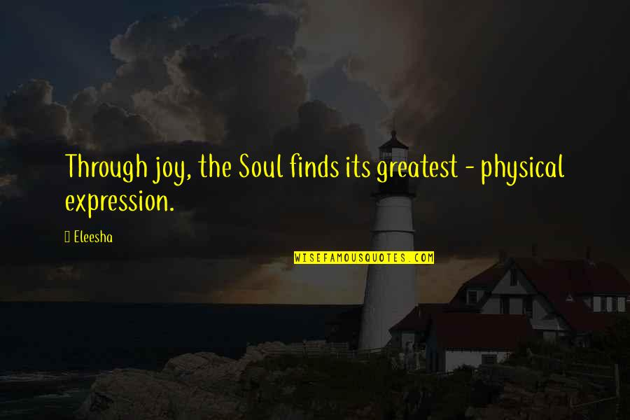 Motivational Physical Quotes By Eleesha: Through joy, the Soul finds its greatest -
