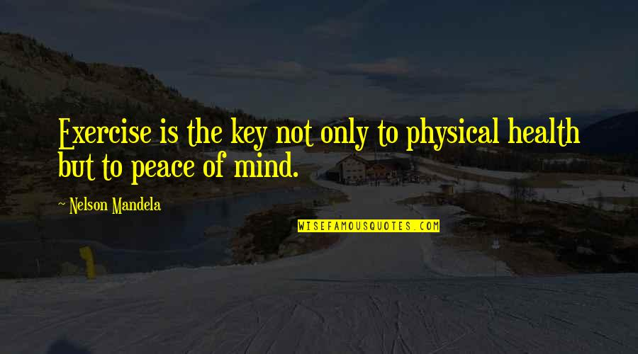 Motivational Physical Quotes By Nelson Mandela: Exercise is the key not only to physical