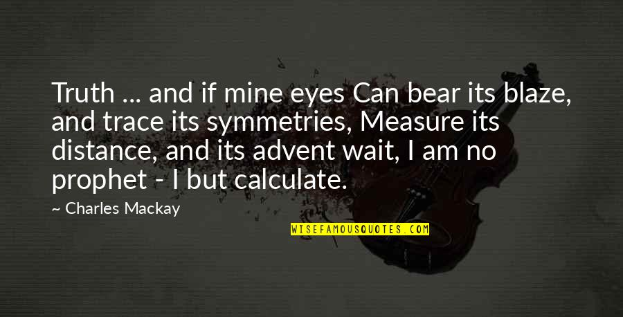 Motivational Trails Quotes By Charles Mackay: Truth ... and if mine eyes Can bear