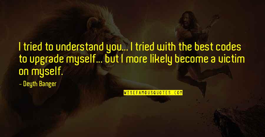 Motivational Trails Quotes By Deyth Banger: I tried to understand you... I tried with
