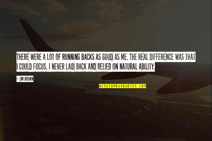 Motivational Trails Quotes By Jim Brown: There were a lot of running backs as