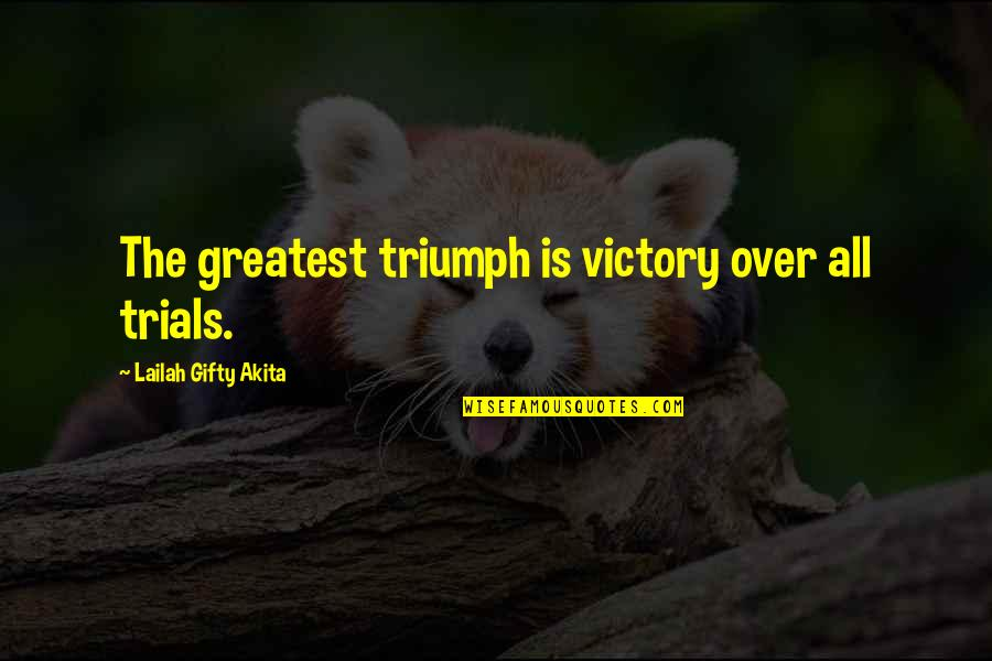 Motivational Trails Quotes By Lailah Gifty Akita: The greatest triumph is victory over all trials.