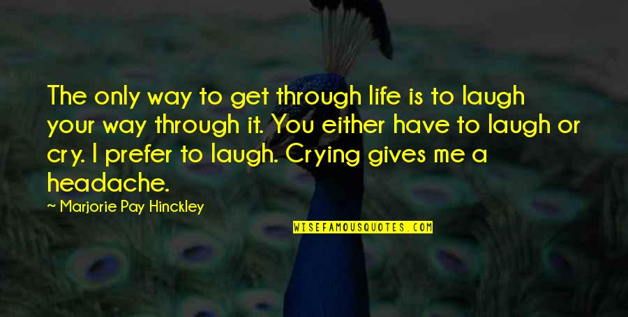Motivational Trails Quotes By Marjorie Pay Hinckley: The only way to get through life is