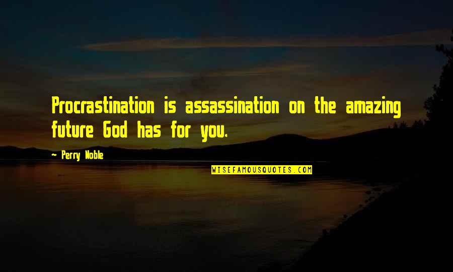 Motivational Trails Quotes By Perry Noble: Procrastination is assassination on the amazing future God