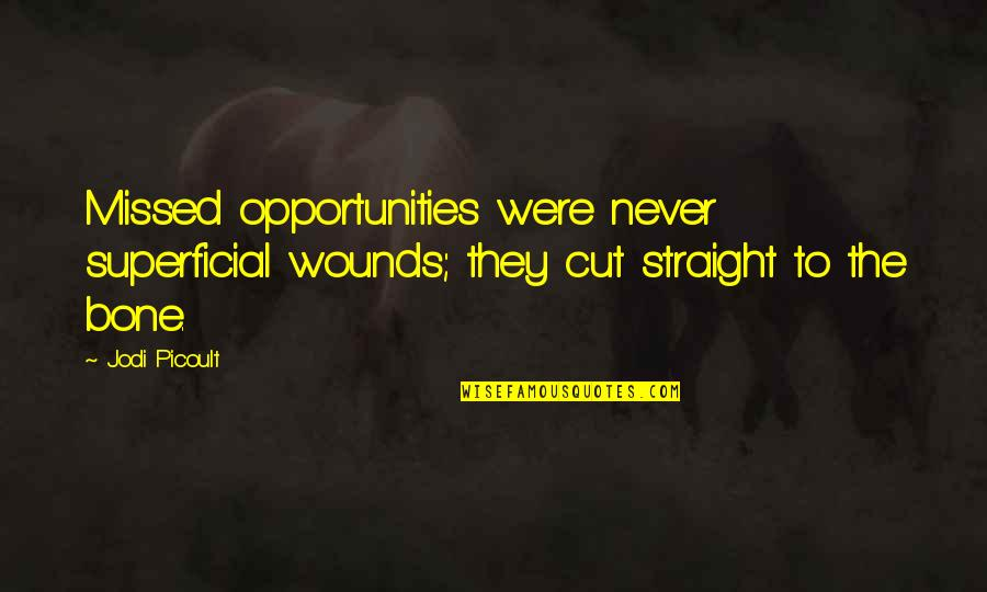 Motivational Tryout Quotes By Jodi Picoult: Missed opportunities were never superficial wounds; they cut