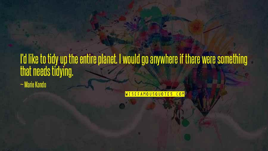Motivational Tryout Quotes By Marie Kondo: I'd like to tidy up the entire planet.