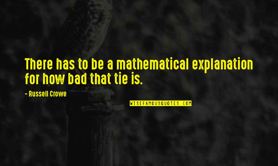 Motivational Tryout Quotes By Russell Crowe: There has to be a mathematical explanation for