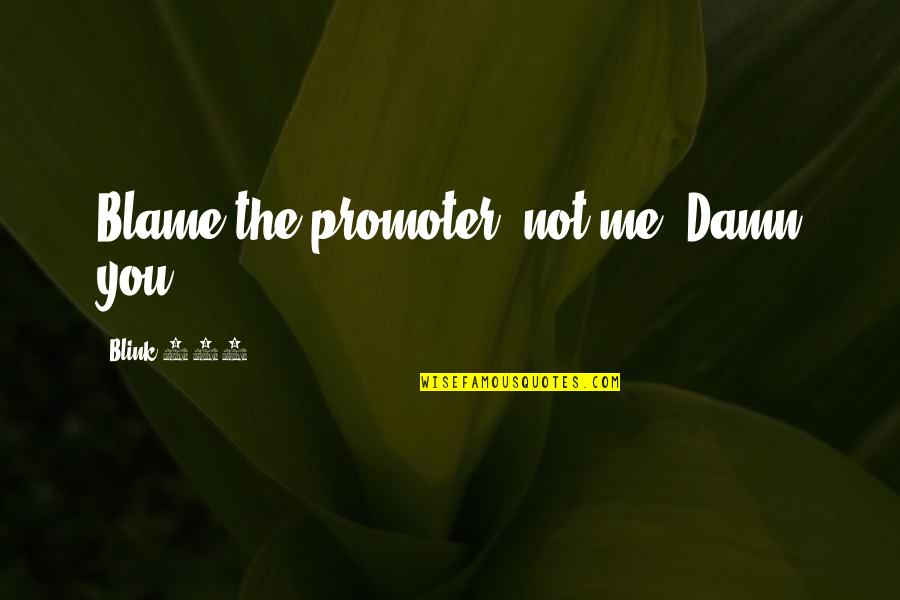 Moto Quotes By Blink-182: Blame the promoter, not me. Damn you!