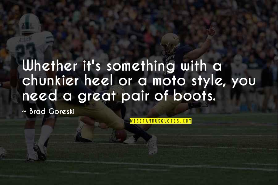 Moto Quotes By Brad Goreski: Whether it's something with a chunkier heel or