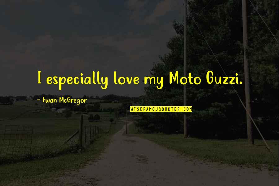 Moto Quotes By Ewan McGregor: I especially love my Moto Guzzi.