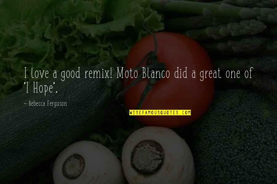 Moto Quotes By Rebecca Ferguson: I love a good remix! Moto Blanco did