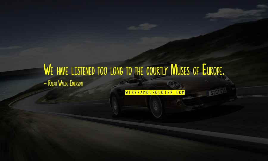 Motoo Kimura Quotes By Ralph Waldo Emerson: We have listened too long to the courtly