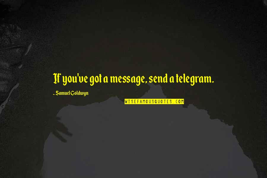 Motoo Kimura Quotes By Samuel Goldwyn: If you've got a message, send a telegram.