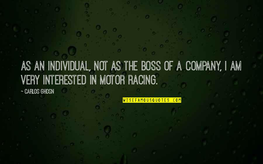 Motor Racing Quotes By Carlos Ghosn: As an individual, not as the boss of