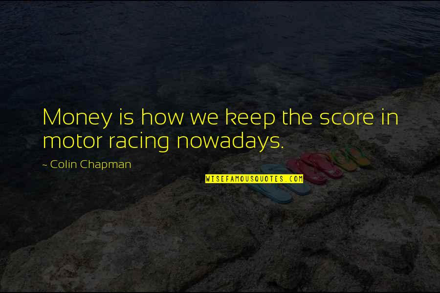 Motor Racing Quotes By Colin Chapman: Money is how we keep the score in