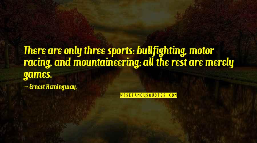 Motor Racing Quotes By Ernest Hemingway,: There are only three sports: bullfighting, motor racing,