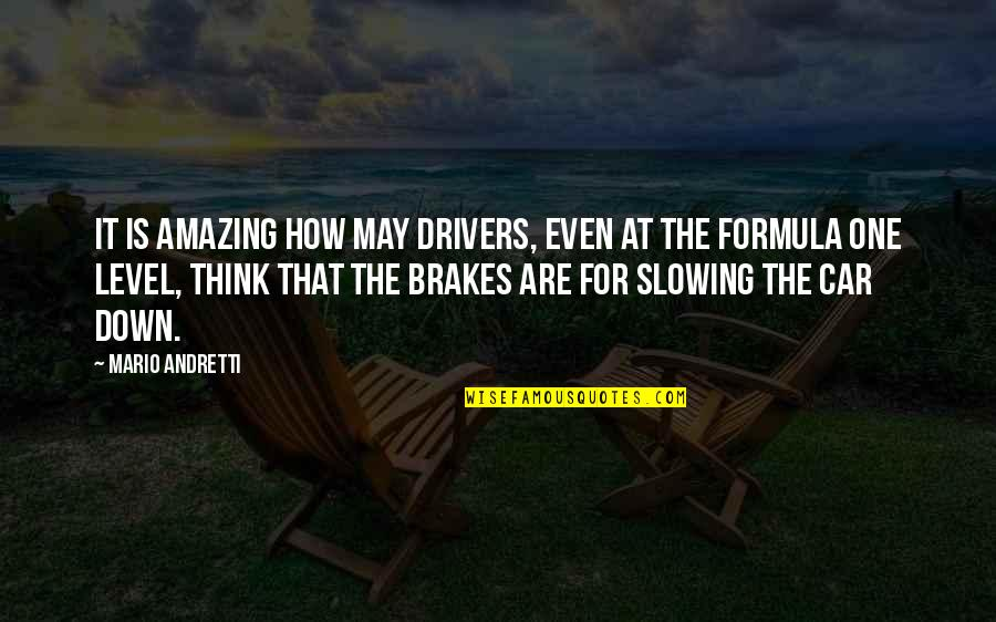 Motor Racing Quotes By Mario Andretti: It is amazing how may drivers, even at