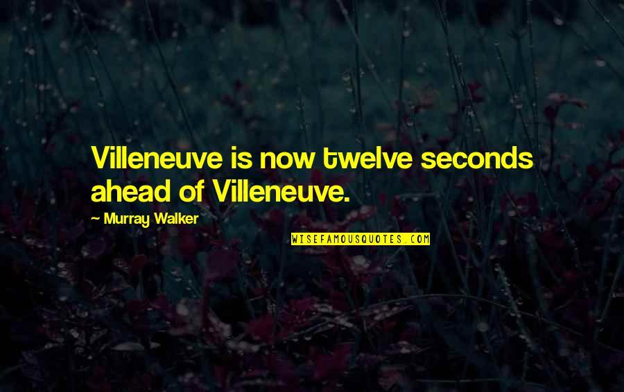 Motor Racing Quotes By Murray Walker: Villeneuve is now twelve seconds ahead of Villeneuve.