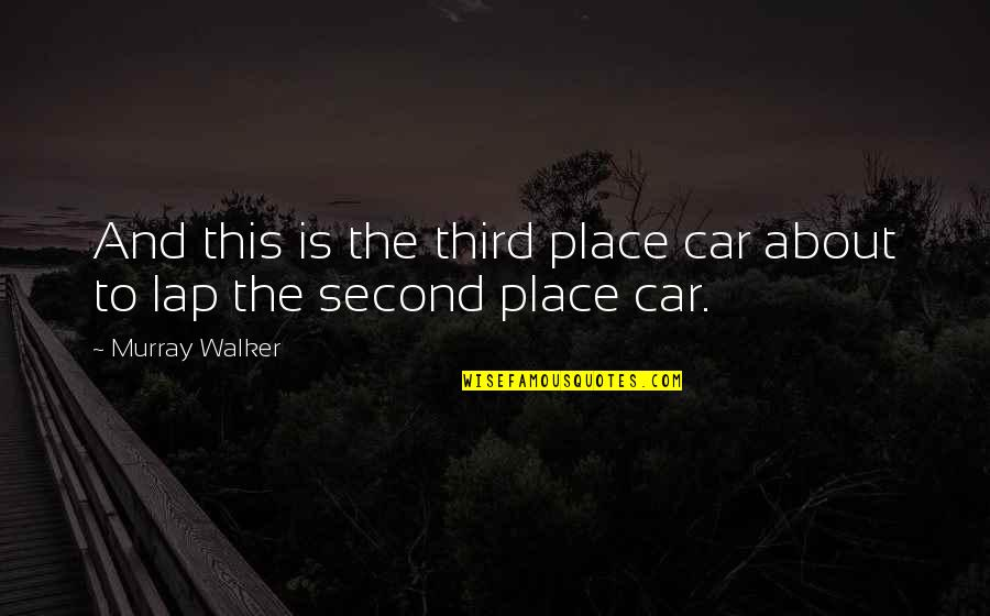 Motor Racing Quotes By Murray Walker: And this is the third place car about