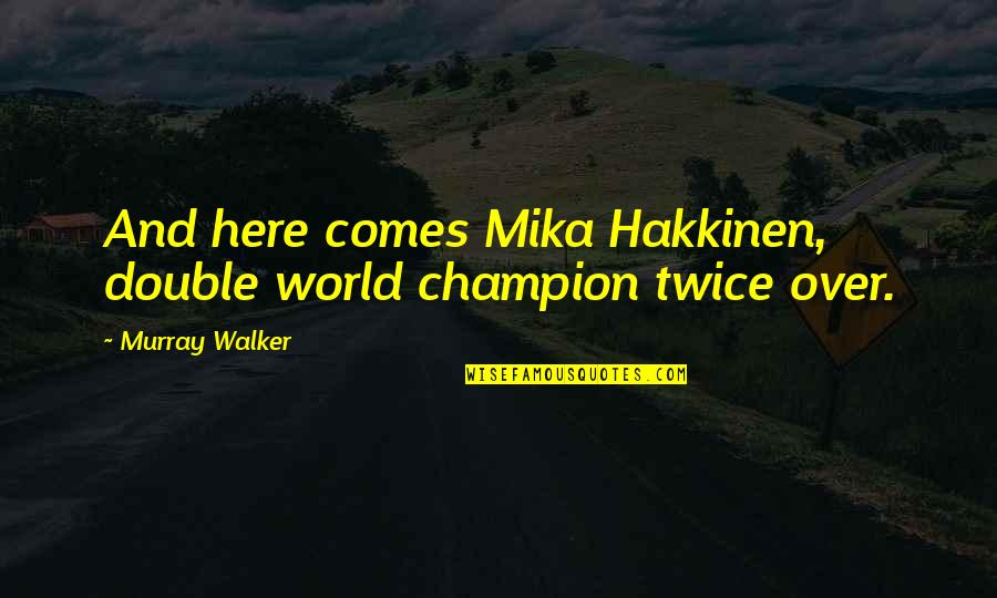 Motor Racing Quotes By Murray Walker: And here comes Mika Hakkinen, double world champion