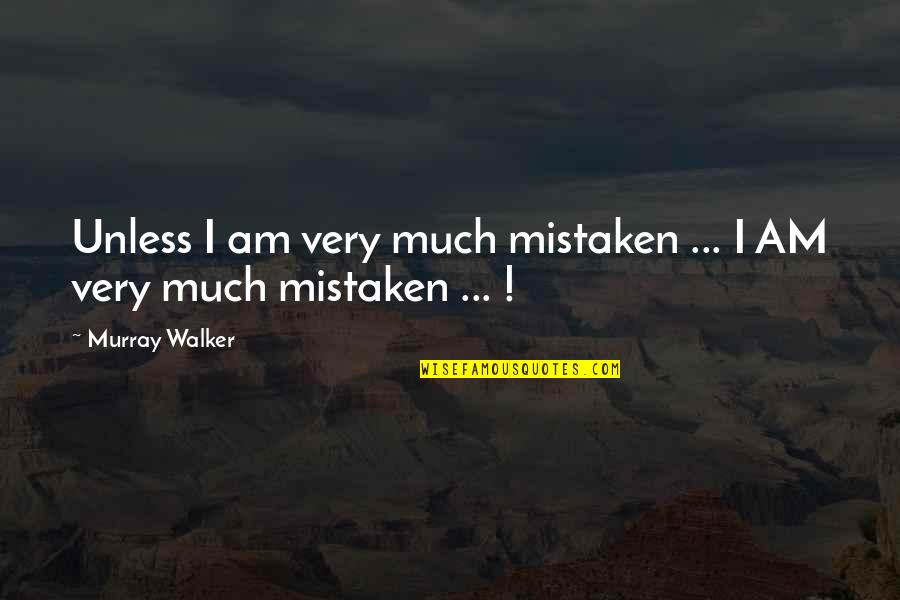 Motor Racing Quotes By Murray Walker: Unless I am very much mistaken ... I