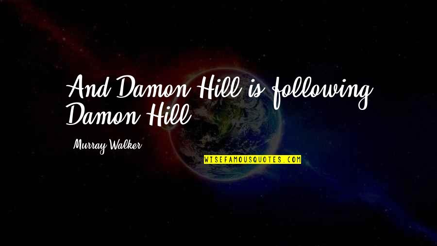 Motor Racing Quotes By Murray Walker: And Damon Hill is following Damon Hill.