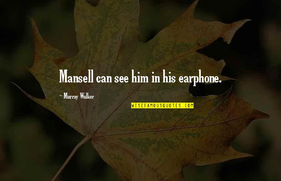 Motor Racing Quotes By Murray Walker: Mansell can see him in his earphone.