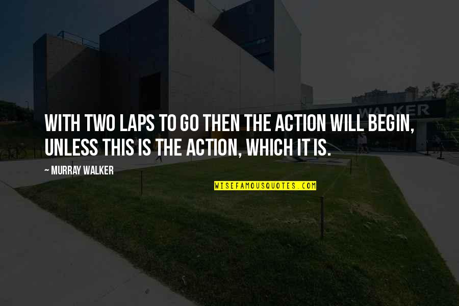 Motor Racing Quotes By Murray Walker: With two laps to go then the action