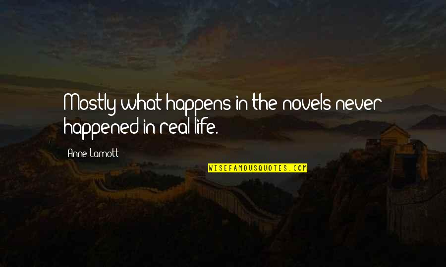 Motoring Quotes And Quotes By Anne Lamott: Mostly what happens in the novels never happened