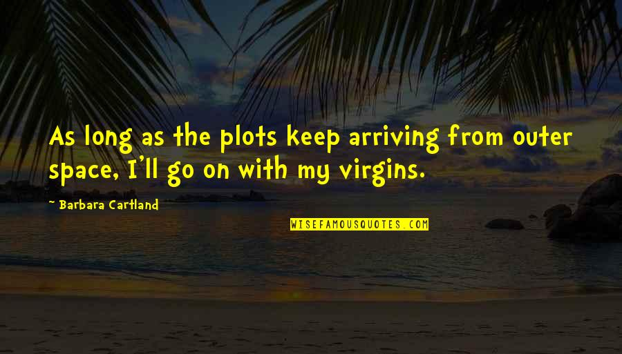 Motoring Quotes And Quotes By Barbara Cartland: As long as the plots keep arriving from