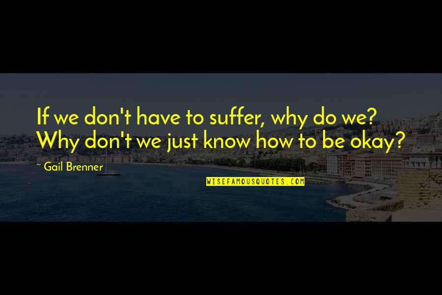 Motoring Quotes And Quotes By Gail Brenner: If we don't have to suffer, why do