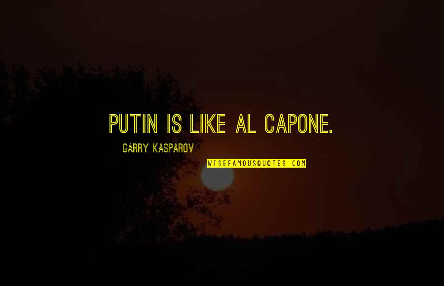 Motoring Quotes And Quotes By Garry Kasparov: Putin is like Al Capone.