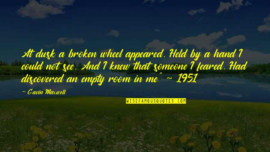 Motoring Quotes And Quotes By Gavin Maxwell: At dusk a broken wheel appeared, Held by