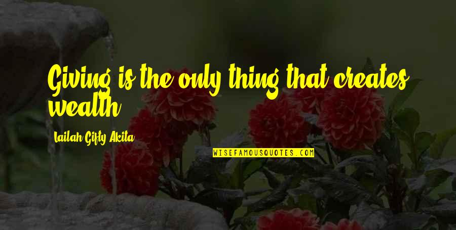 Motoring Quotes And Quotes By Lailah Gifty Akita: Giving is the only thing that creates wealth.