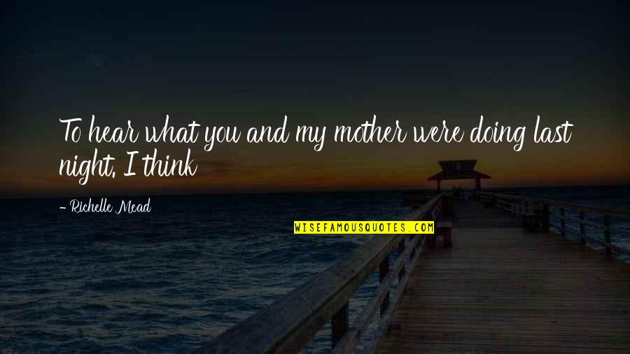 Motoring Quotes And Quotes By Richelle Mead: To hear what you and my mother were