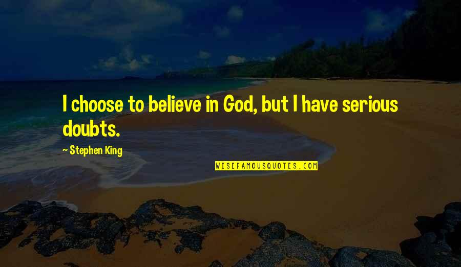 Motoring Quotes And Quotes By Stephen King: I choose to believe in God, but I