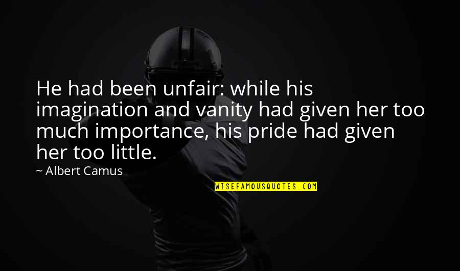 Motormouth Mabel Quotes By Albert Camus: He had been unfair: while his imagination and