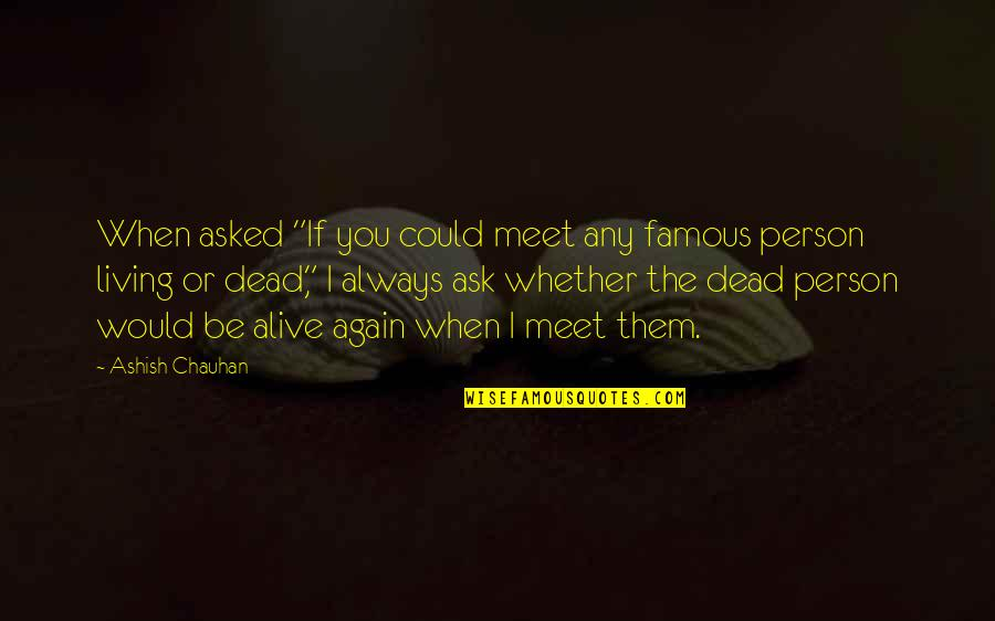 """Motormouth Mabel Quotes By Ashish Chauhan: When asked """"If you could meet any famous"""