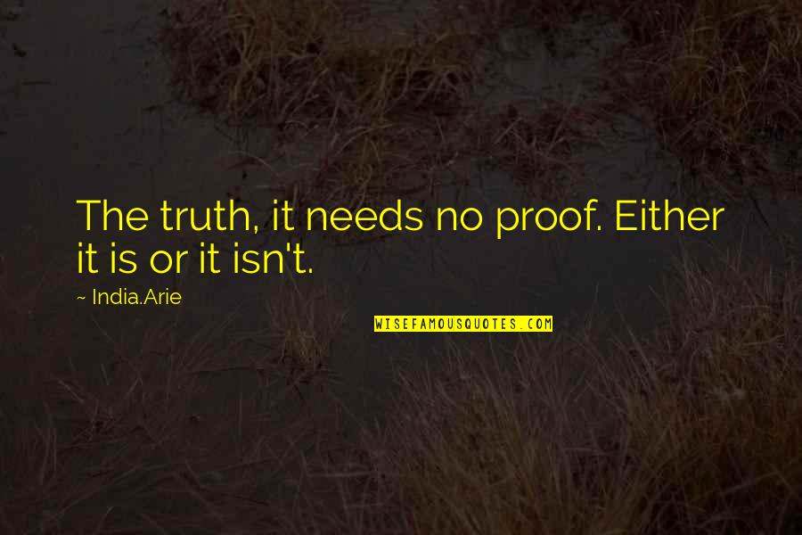 Motormouth Mabel Quotes By India.Arie: The truth, it needs no proof. Either it
