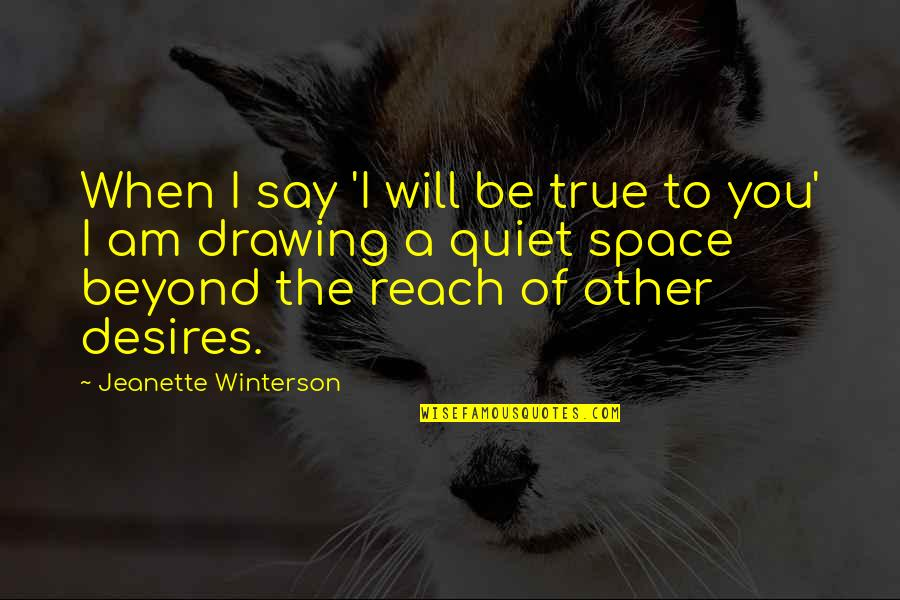 Motormouth Mabel Quotes By Jeanette Winterson: When I say 'I will be true to