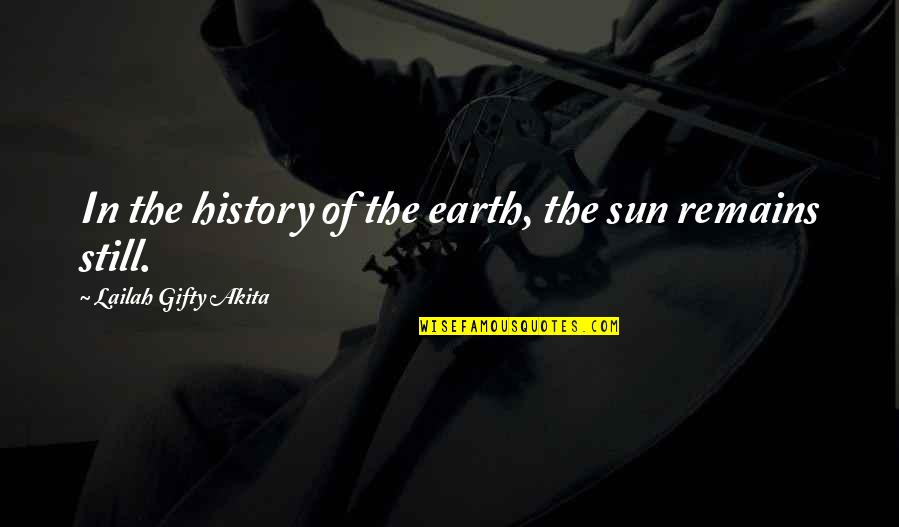 Motormouth Mabel Quotes By Lailah Gifty Akita: In the history of the earth, the sun