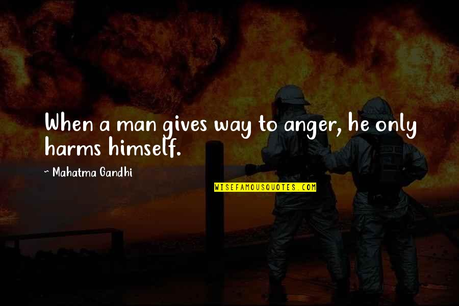 Motormouth Mabel Quotes By Mahatma Gandhi: When a man gives way to anger, he