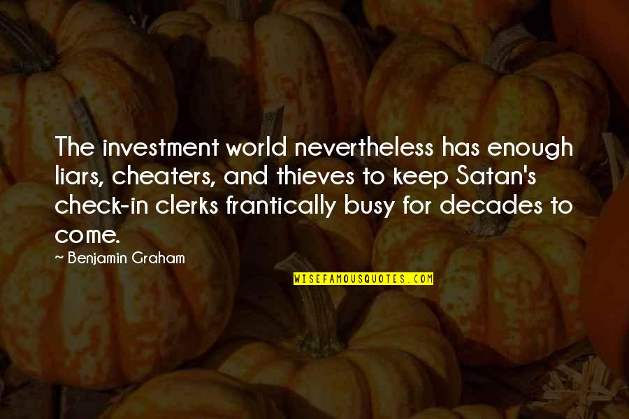 Motsoeneng Quotes By Benjamin Graham: The investment world nevertheless has enough liars, cheaters,