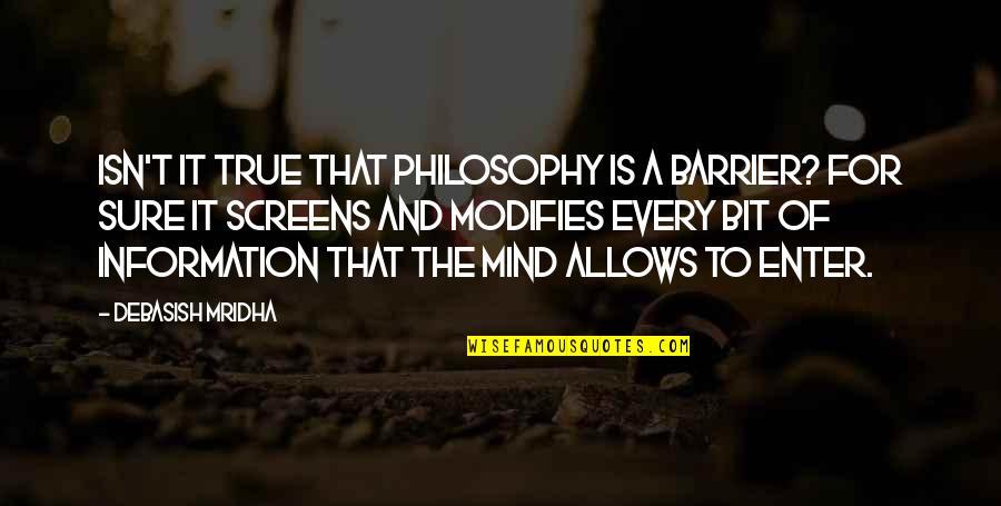 Motsoeneng Quotes By Debasish Mridha: Isn't it true that philosophy is a barrier?