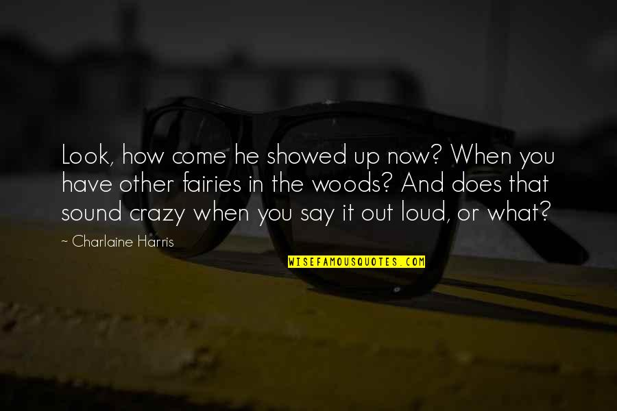 Mountain Exploring Quotes By Charlaine Harris: Look, how come he showed up now? When