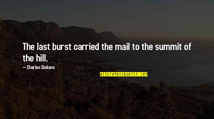 Mountain Exploring Quotes By Charles Dickens: The last burst carried the mail to the