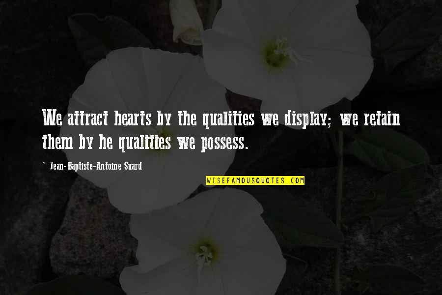 Mountain Exploring Quotes By Jean-Baptiste-Antoine Suard: We attract hearts by the qualities we display;