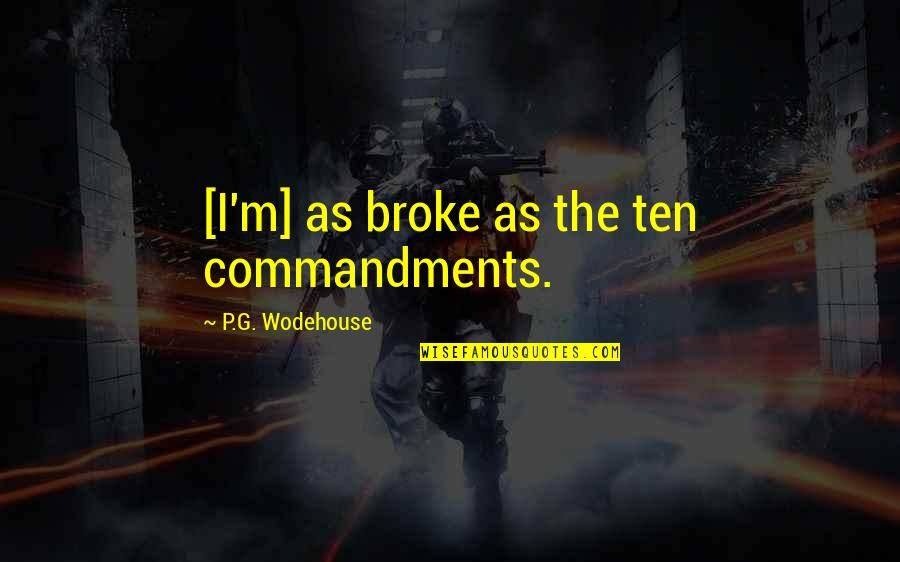 Mountain Unicycling Quotes By P.G. Wodehouse: [I'm] as broke as the ten commandments.